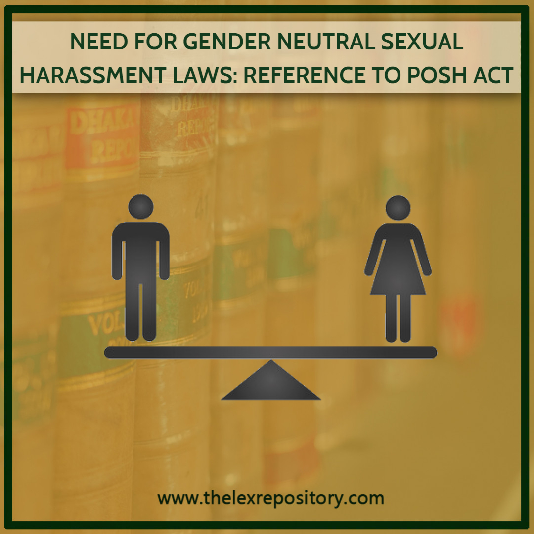 NEED FOR GENDER NEUTRAL SEXUAL HARASSMENT LAWS: REFERENCE TO POSH ACT