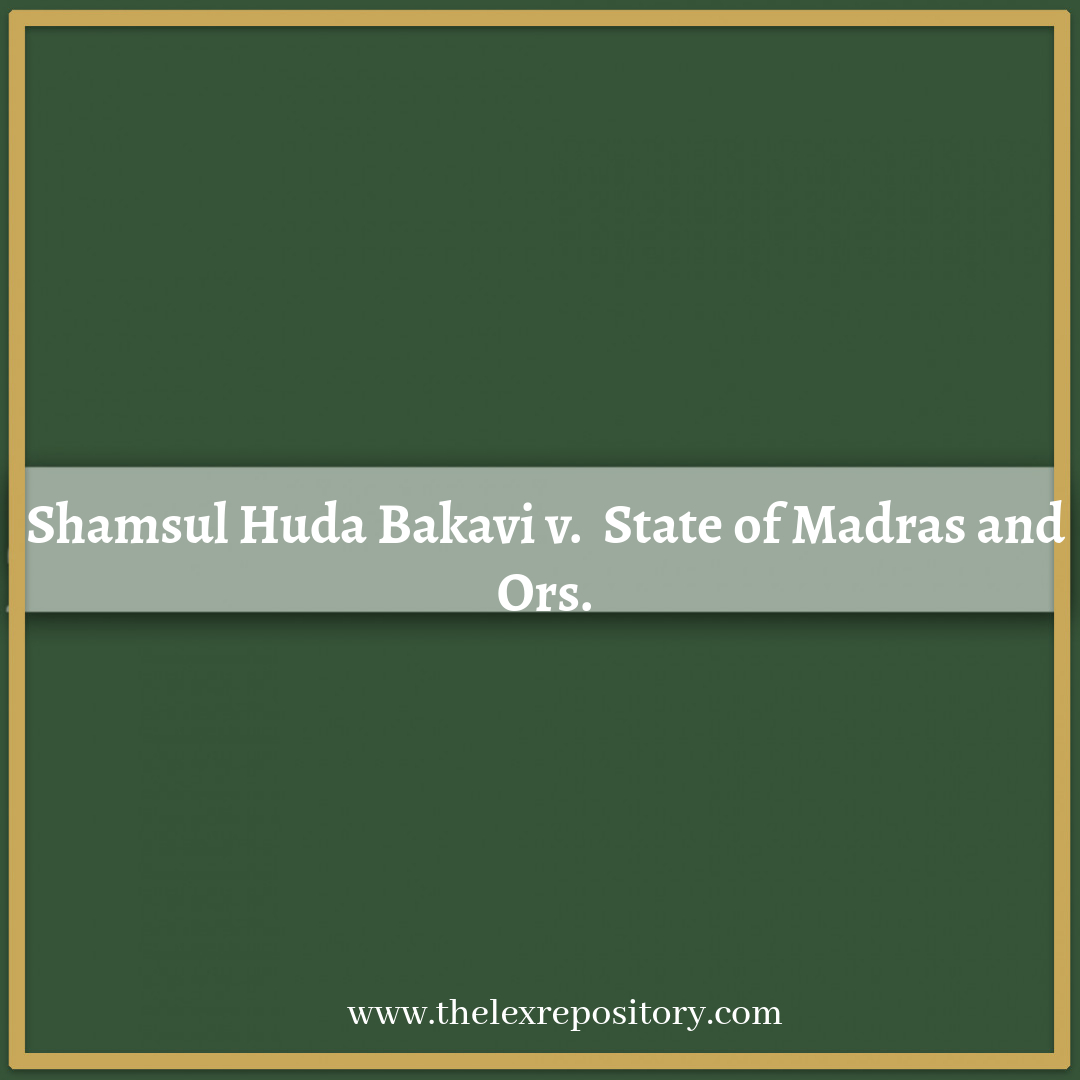 Shamsul Huda Bakavi v. State of Madras and Ors