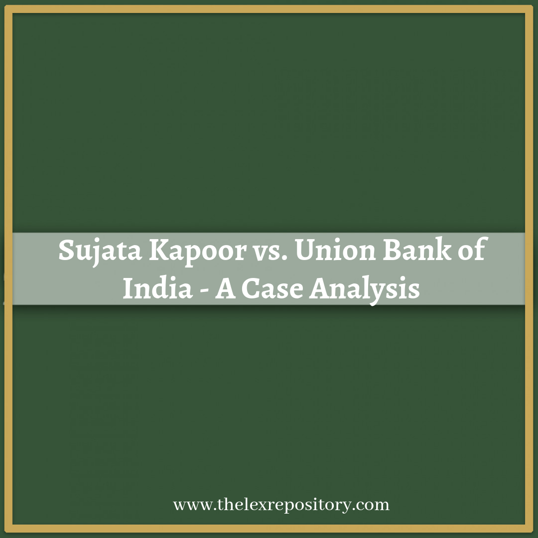 SUJATA KAPOOR vs UNION BANK OF INDIA: A CASE ANALYSIS
