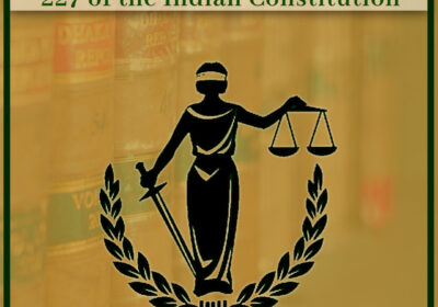 An explanation of Article 226 and 227 of the Indian Constitution