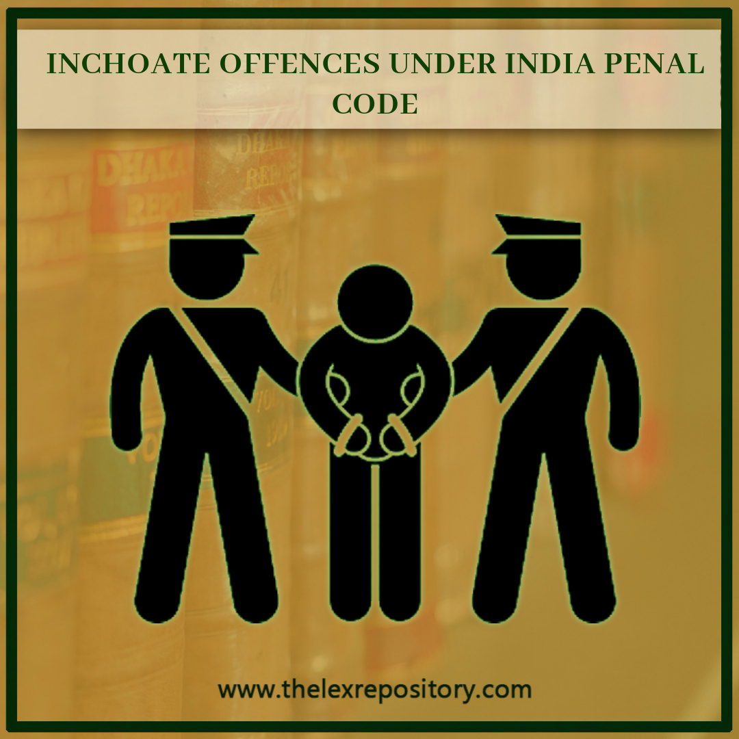 INCHOATE OFFENCES UNDER INDIA PENAL CODE