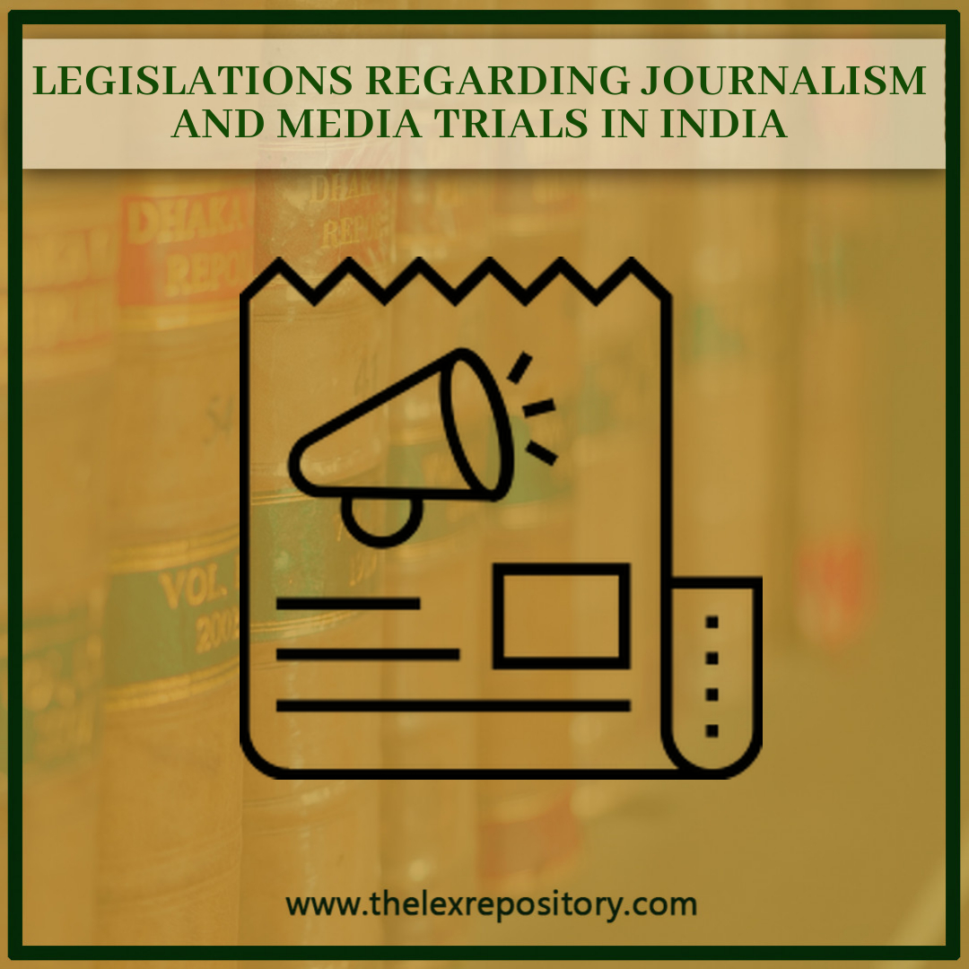 LEGISLATION REGARDING JOURNALISM AND MEDIA TRIAL IN INDIA