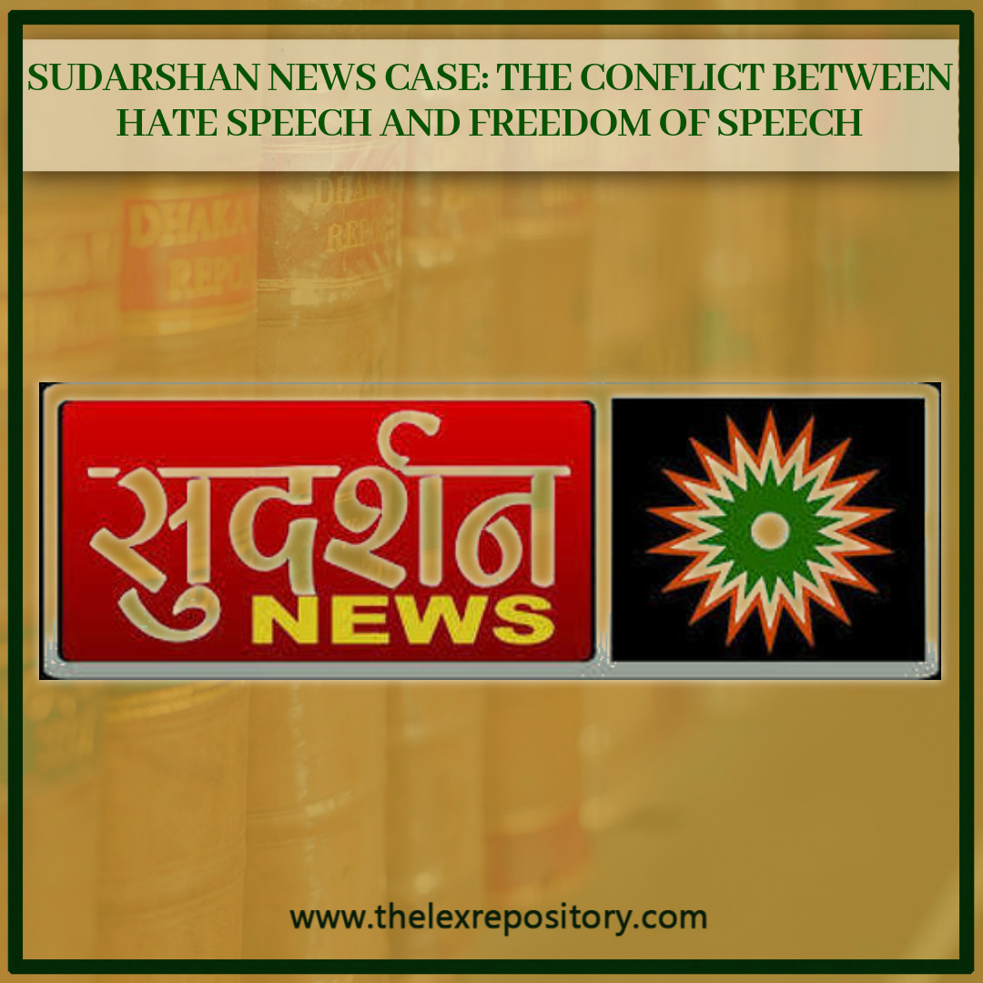 SUDARSHAN NEWS CASE: THE CONFLICT BETWEEN HATE SPEECH AND FREEDOM OF SPEECH