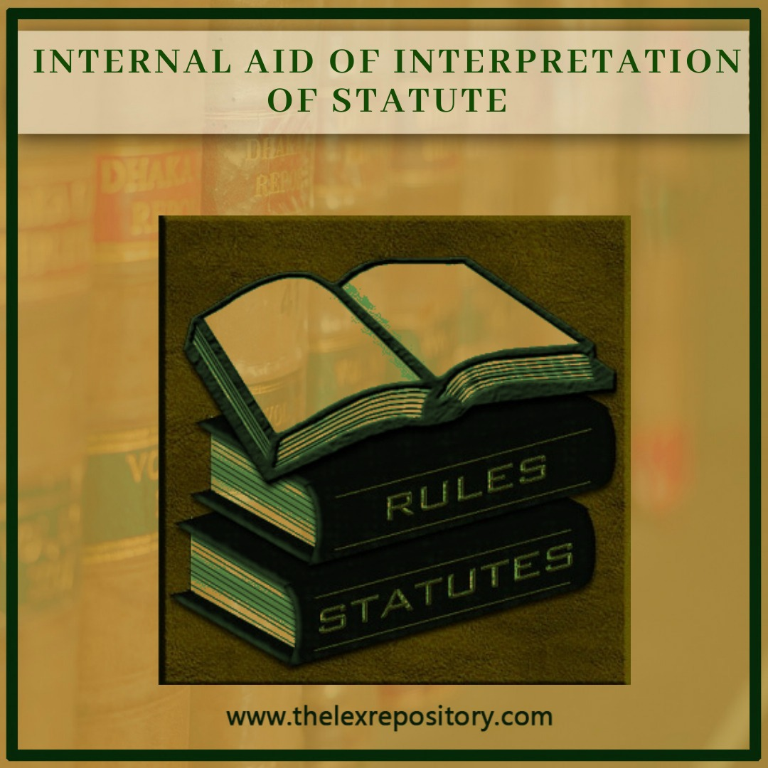 Internal aid means a medium to interpret the Statute internally These are the important aspects of the Statute which aid to interpretation