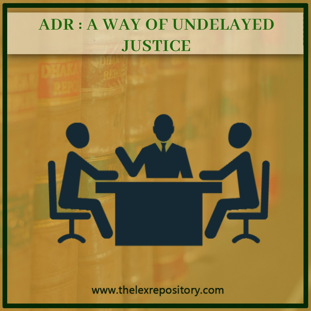 ADR is termed as an access to justice whose primary objective is to avoid expenses and delays in providing justice